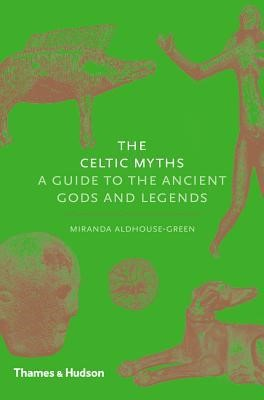 The Celtic Myths – A guide to the Ancient Gods and Legends.