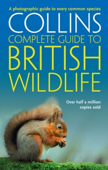Collins Complete Guide to British Wildlife : A Photographic Guide to Every Common Species