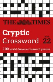 The Times Cryptic Crossword Book 22 : 100 World-Famous Crossword Puzzles