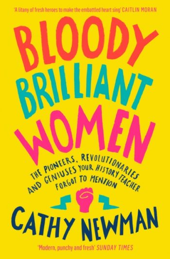 Bloody Brilliant Women : The Pioneers, Revolutionaries and Geniuses Your History Teacher Forgot to Mention
