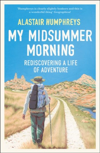 My Midsummer Morning : Rediscovering a Life of Adventure