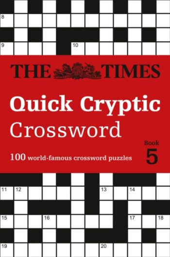 The Times Quick Cryptic Crossword Book 5 : 100 World-Famous Crossword Puzzles
