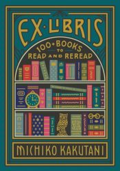 Ex Libris : 100+ Books to Read and Reread