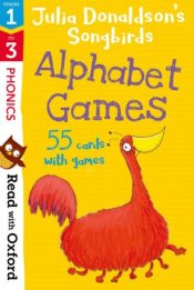 Read with Oxford: Stages 1-3: Julia Donaldson's Songbirds: Alphabet Games Flashcards