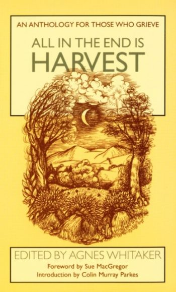 All in the End is Harvest : An Anthology for Those Who Grieve