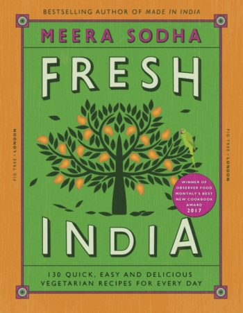 Fresh India : 130 Quick, Easy and Delicious Recipes for Every Day