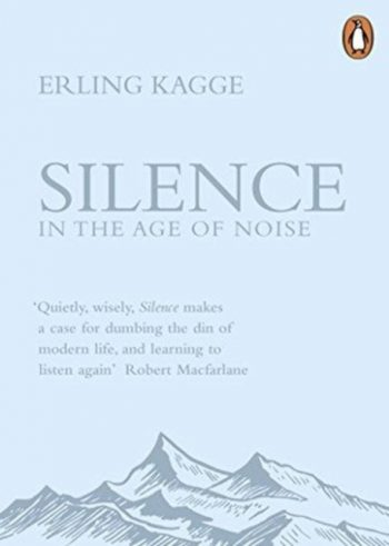 Silence : In the Age of Noise