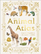 The Animal Atlas : A Pictorial Guide to the World's Wildlife