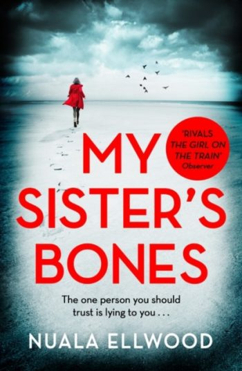 My Sister's Bones : 'A gripping rollercoaster ride of a thriller that keeps you in there right to the last page'