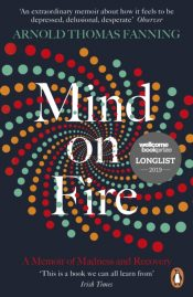 Mind on Fire : A Memoir of Madness and Recovery