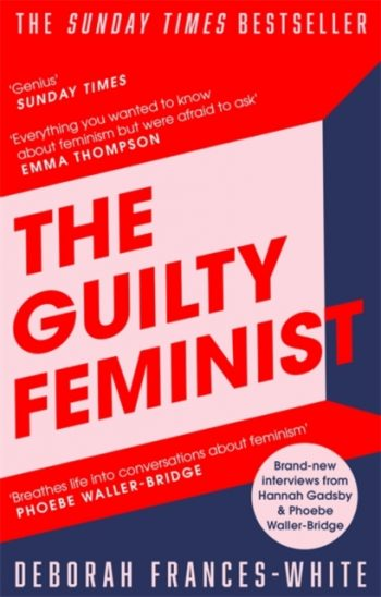 The Guilty Feminist : From our noble goals to our worst hypocrisies
