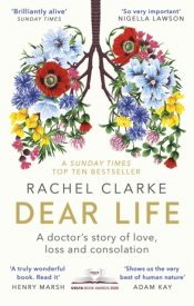 Dear Life : A Doctor's Story of Love, Loss and Consolation