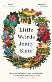 Little Weirds : 'Funny, positive, completely original and inspiring' George Saunders