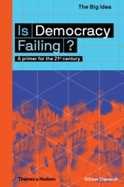Is Democracy Failing? : A primer for the 21st century