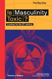 Is Masculinity Toxic? : A primer for the 21st century