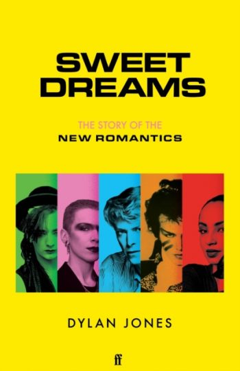 Sweet Dreams : From Club Culture to Style Culture, the Story of the New Romantics