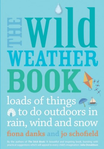 The Wild Weather Book : Loads of Things to Do Outdoors in Rain, Wind and Snow