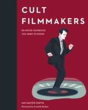 Cult Filmmakers : 50 movie mavericks you need to know