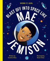 Work It, Girl: Mae Jemison : Blast off into space like