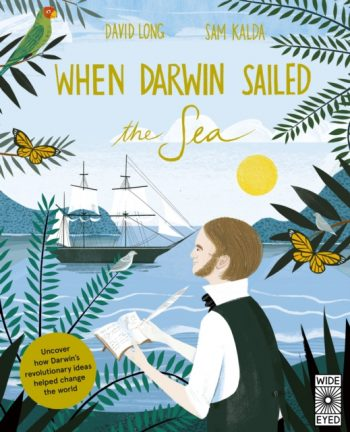 When Darwin Sailed the Sea : Uncover how Darwin's revolutionary ideas helped change the world