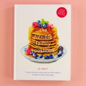 The Flexible Family Cookbook : 75 quick and easy recipes with over 200 variations to keep the whole family happy