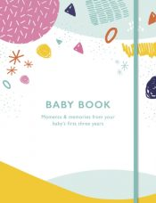Baby Book : Moments and memories from your baby's first three years