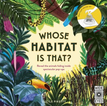 Whose Habitat is That? : Reveal the animals hiding inside spectacular pop-ups