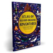 Atlas of Record-Breaking Adventures : A collection of the BIGGEST, FASTEST, LONGEST, TOUGHEST, TALLEST and MOST DEADLY things from around the world