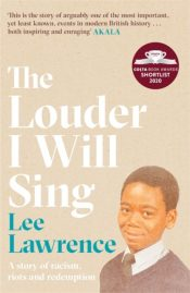 The Louder I Will Sing : A story of racism, riots and redemption