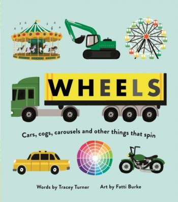 Wheels : Cars, Cogs, Carousels and Other Things That Spin