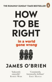 How To Be Right : ... in a world gone wrong