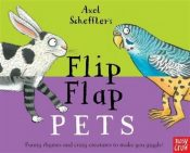 Axel Scheffler's Flip Flap Pets