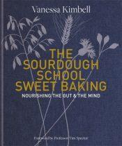 The Sourdough School: Sweet Baking : Nourishing the gut & the mind