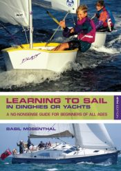 Learning to Sail : In Dinghies or Yachts: a No-Nonsense Guide for Beginners of All Ages