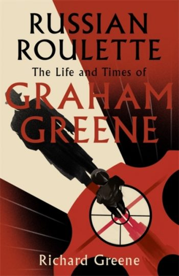 Russian Roulette : The Life and Times of Graham Greene