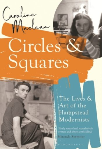 Circles and Squares : The Lives and Art of the Hampstead Modernists
