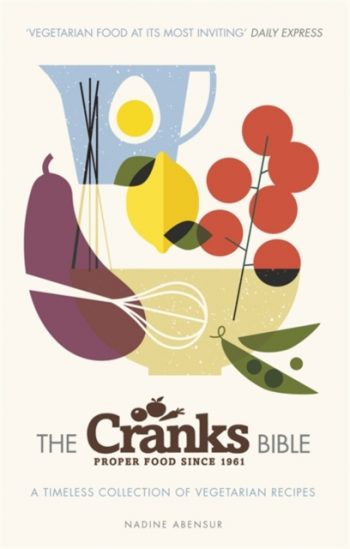The Cranks Bible : A Timeless Collection of Vegetarian Recipes