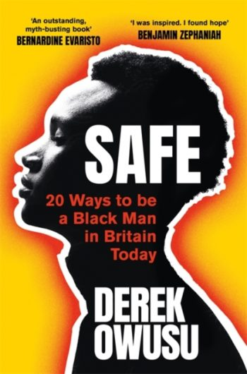 Safe : 20 Ways to be a Black Man in Britain Today