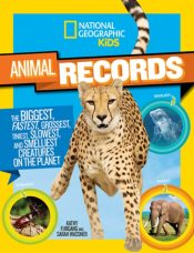 National Geographic Kids Animal Records : The Biggest, Weirdest, Fastest, Tiniest, Slowest, and Deadliest Creatures on the Planet