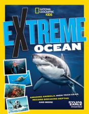 Extreme Ocean : Amazing Animals, High-Tech Gear, Record-Breaking Depths, and More