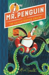 Mr Penguin and the Catastrophic Cruise : Book 3