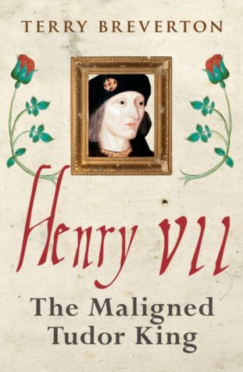 Henry VII : The Maligned Tudor King