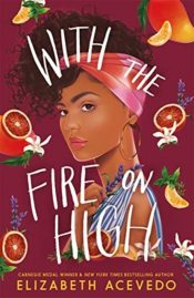 With the Fire on High : From the winner of the CILIP Carnegie Medal 2019