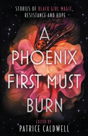 A Phoenix First Must Burn : Stories of Black Girl Magic, Resistance and Hope