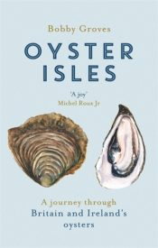Oyster Isles : A Journey Through Britain and Ireland's Oysters
