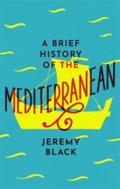 A Brief History of the Mediterranean : Indispensable for Travellers