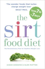 The SIRT Food Diet : The Revolutionary Plan for Health and Weight Loss