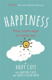 Happiness : Your route-map to inner joy - the joyful and funny self help book that will help transform your life