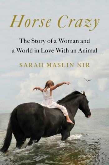 Horse Crazy : The Story of a Woman and a World in Love with an Animal