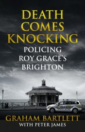 Death Comes Knocking : Policing Roy Grace's Brighton